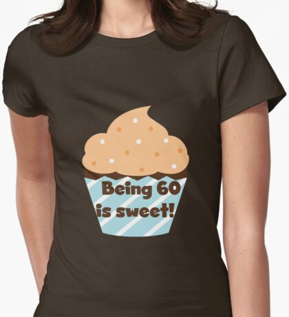 Birthday Cupcake Being 60 is Sweet Womens Fitted T-Shirt
