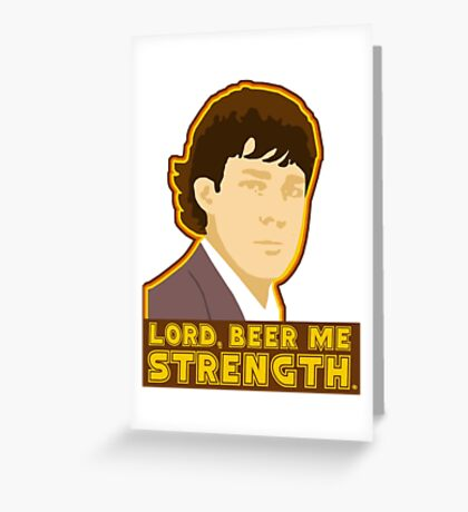 Lord, beer me strength Greeting Card