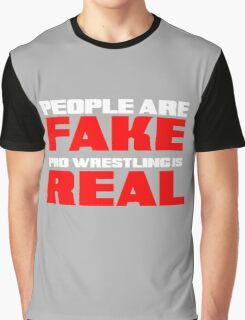 People are fake Pro Wrestling is real Graphic T-Shirt