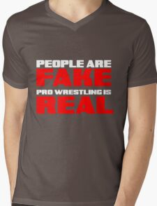People are fake Pro Wrestling is real Mens V-Neck T-Shirt