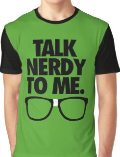 TALK NERDY TO ME. Graphic T-Shirt