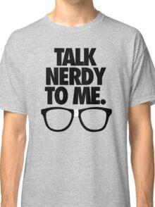 TALK NERDY TO ME. Classic T-Shirt