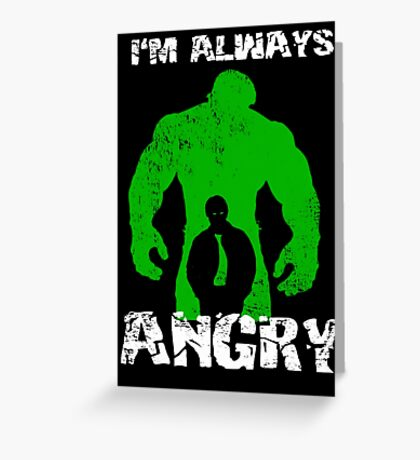 I'm Always Angry! Greeting Card
