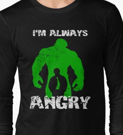 I'm Always Angry! Long Sleeve T-Shirt