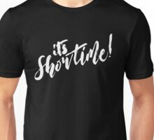 It's Showtime! Unisex T-Shirt