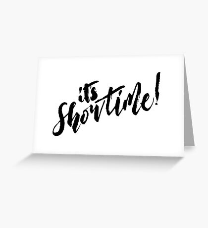 It's Showtime! - Black Text Greeting Card