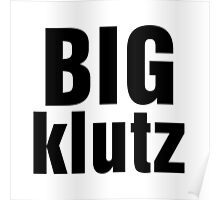 Black Text Humor Big Klutz Poster