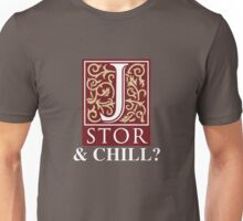 JSTOR and Chill? Unisex T-Shirt