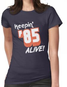 Keepin' '85 Alive! Womens Fitted T-Shirt