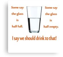 Optimist, Pessimist. Glass half full. Glass half empty. Canvas Print