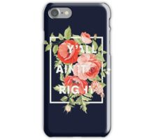 Y'all Ain't Right - Floral Typography iPhone Case/Skin