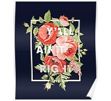 Y'all Ain't Right - Floral Typography Poster