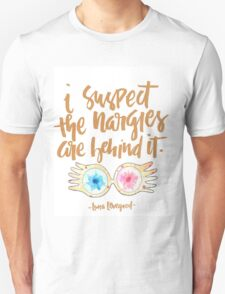 i suspect the nargles are behind it Unisex T-Shirt