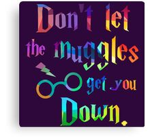 Don't Let The Muggles Get you Down Quote Canvas Print