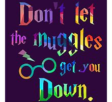 Don't Let The Muggles Get you Down Quote Photographic Print