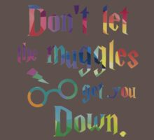 Don't Let The Muggles Get you Down Quote One Piece - Short Sleeve