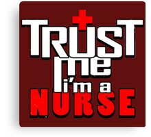 Trust Me Im A Nurse Canvas Print