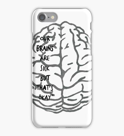Our brains are sick but that's okay. ~ Quote iPhone Case/Skin