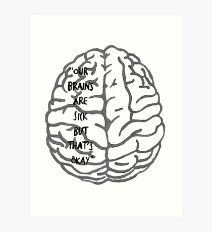 Our brains are sick but that's okay. ~ Quote Art Print