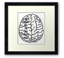 Our brains are sick but that's okay. ~ Quote Framed Print