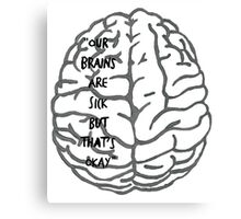 Our brains are sick but that's okay. ~ Quote Canvas Print
