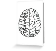 Our brains are sick but that's okay. ~ Quote Greeting Card