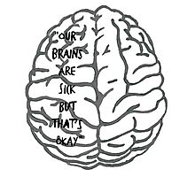 Our brains are sick but that's okay. ~ Quote Photographic Print