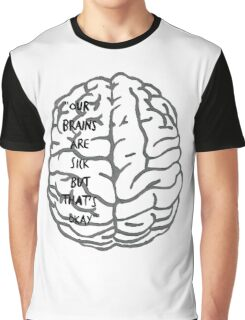 Our brains are sick but that's okay. ~ Quote Graphic T-Shirt