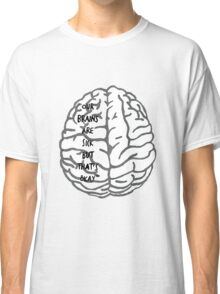 Our brains are sick but that's okay. ~ Quote Classic T-Shirt
