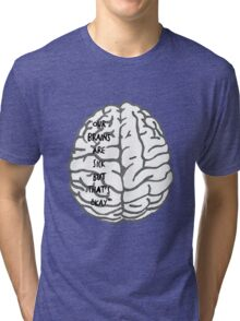 Our brains are sick but that's okay. ~ Quote Tri-blend T-Shirt