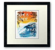 Surfing - Home is where the waves are quote Framed Print