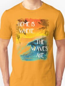 Surfing - Home is where the waves are quote Unisex T-Shirt