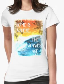 Surfing - Home is where the waves are quote Womens Fitted T-Shirt