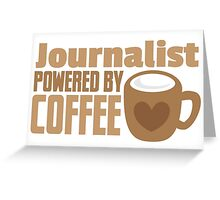 Journalist powered by coffee Greeting Card