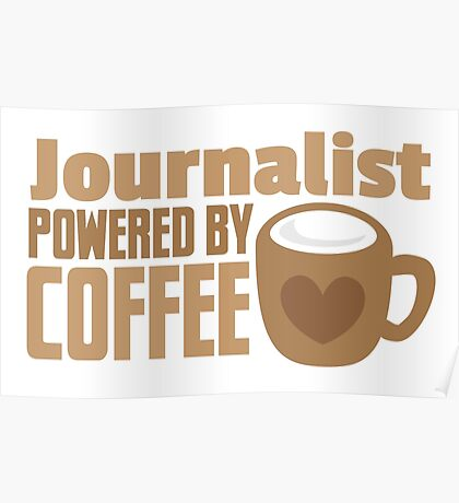 Journalist powered by coffee Poster