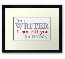 I am a writer I can KILL YOU (in fiction) Framed Print