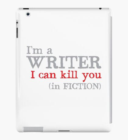 I am a writer I can KILL YOU (in fiction) iPad Case/Skin
