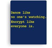 Dance Like No One's Watching Encrypt Like Everyone Is Canvas Print