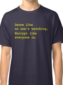 Dance Like No One's Watching Encrypt Like Everyone Is Classic T-Shirt
