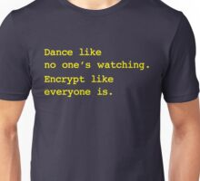 Dance Like No One's Watching Encrypt Like Everyone Is Unisex T-Shirt