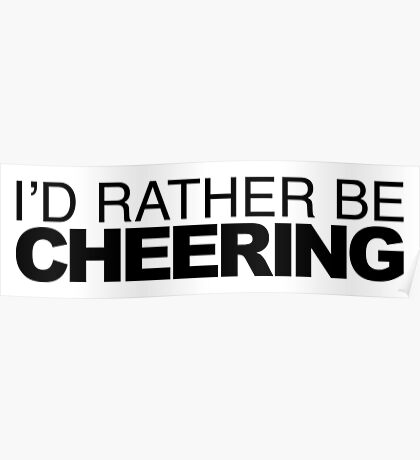 I'd rather be Cheering Poster