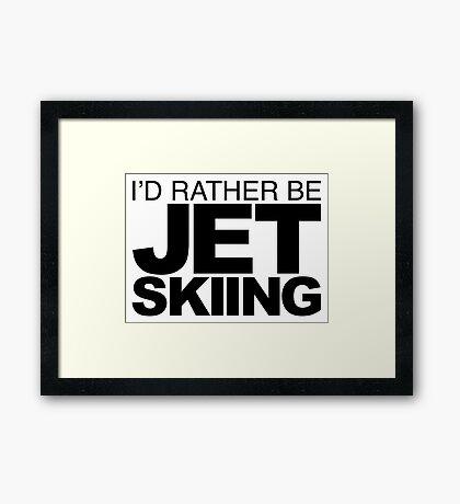 I'd rather be Jet Skiing Framed Print