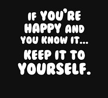 If You're Happy And You Know It Keep It To Yourself  Unisex T-Shirt