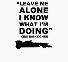 Kimi Räikkönen Leave Me Alone I know What I'm Doing T-Shirt Unisex T-Shirt