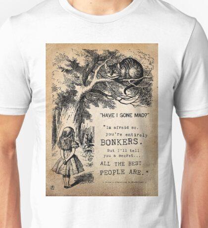 have i gone mad?  Unisex T-Shirt