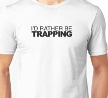 I'd rather be Trapping Unisex T-Shirt