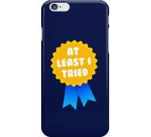 At Least I Tried iPhone Case/Skin