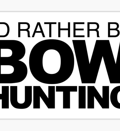 I'd rather be Bow Hunting Sticker
