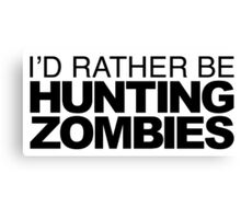 I'd rather be Hunting Zombies Canvas Print