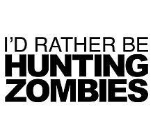 I'd rather be Hunting Zombies Photographic Print